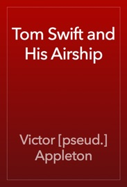 Tom Swift and His Airship - Victor [pseud.] Appleton