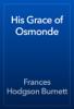 Frances Hodgson Burnett - His Grace of Osmonde artwork