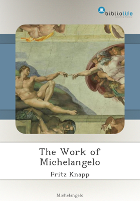 The Work of Michelangelo - Fritz Knapp book