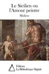 Le Sicilien Ou LAmour Peintre