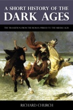 A Short History of the Dark Ages - The Transition from the Roman Period to the Middle Ages (Illustrated)