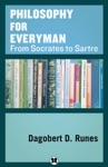 Philosophy For Everyman From Socrates To Sartre