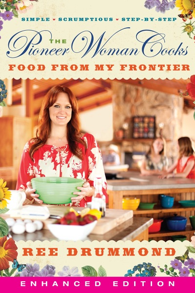 The Pioneer Woman Cooks: Food from My Frontier (Enhanced Edition)