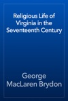 Religious Life Of Virginia In The Seventeenth Century