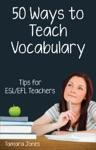 Fifty Ways To Teach Vocabulary Tips For ESLEFL Teachers