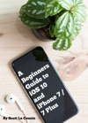 A Beginners Guide To IOS 10 And IPhone 7  7 Plus