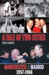 A Tale Of Two Cities Manchester  Madrid 1957-1968