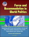 Force And Accommodation In World Politics Bargaining With Threats And Incentives Carrots And Sticks Case Studies Of Quemoy Crisis Berlin Cuban Missile Crisis Vietnam War Kennan And Containment