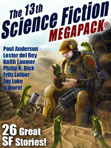 Jay Lake, Lester del Rey, Fritz Leiber, Robert J. Sawyer & Philip K. Dick - The 13th Science Fiction MEGAPACK®