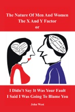 The Nature Of Men And Women, The X And Y Factor, Or I Didn't Say It Was Your Fault, I Said I Was Going To Blame You