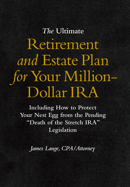 The Ultimate Retirement and Estate Plan for Your Million-Dollar IRA