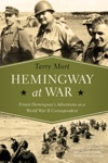 Hemingway At War Ernest Hemingways Adventures As A World War II Correspondent