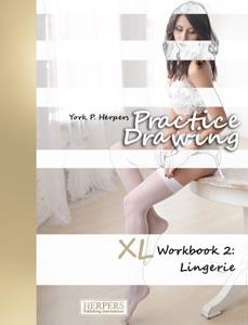 Practice Drawing - XL Workbook 2: Lingerie