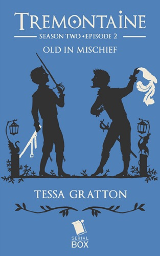 Tessa Gratton, Mary Anne Mohanraj, Joel Derfner, Racheline Maltese, Paul Witcover, Alaya Dawn Johnson & Ellen Kushner - Old in Mischief (Tremontaine Season 2 Episode 2)