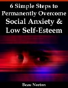 6 Simple Steps To Permanently Overcome Social Anxiety  Low Self-Esteem