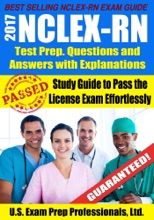 2017 NCLEX-RN Test Prep Questions and Answers with Explanations: Study Guide to Pass the License Exam Effortlessly