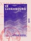 Le Luxembourg - Le Palais Le Petit-Luxembourg Le Jardin Le Muse Les Carrires