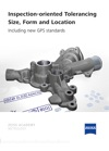 Inspection-oriented Tolerancing  Size Form And Location Carl Zeiss Academy Metrology