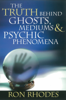 The Truth Behind Ghosts, Mediums, and Psychic Phenomena - Ron Rhodes