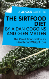 A Joosr Guide to... The Sirtfood Diet by Aidan Goggins and Glen Matten