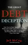 The Great Debt Deception How Youve Been Swindled By The Banks And Credit Card Companies Why You Dont Owe Them A Penny And The Proven Process To Get Free From Your Debt