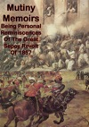 Mutiny Memoirs Being Personal Reminiscences Of The Great Sepoy Revolt Of 1857 Illustrated Edition