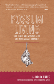 Possum Living: How to Live Well Without a Job and with (Almost) No Money (Revised Edition) book