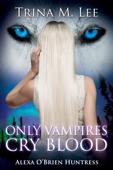 Only Vampires Cry Blood (Alexa O'Brien Huntress Book 3)
