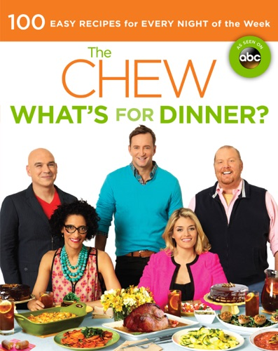 The Chew, Michael Symon, Gordon Elliott, Clinton Kelly, Carla Hall, Mario Batali & Daphne Oz - The Chew: What's for Dinner?