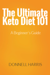 The Ultimate Keto Diet 101: A Beginner's Guide