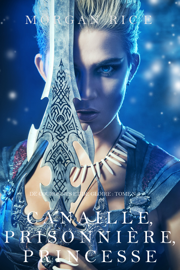 Canaille, Prisonnière, Princesse (De Couronnes et de Gloire, Tome n° 2)