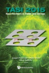 New Frontiers In Fields And Strings Tasi 2015 - Proceedings Of The 2015 Theoretical Advanced Study Institute In Elementary Particle Physics