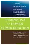 Pragmatics Of Human Communication A Study Of Interactional Patterns Pathologies And Paradoxes