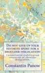 Do Not Give Up Your Favorite Sport For A Shoulder Dislocation