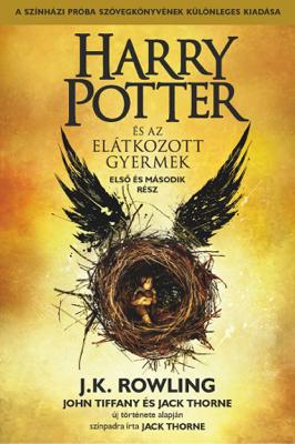 Harry Potter és az elátkozott gyermek - Első és második rész (A színházi próbák szövegkönyve) - J.K. Rowling, John Tiffany, Jack Thorne & Tamás Boldizsár Tóth book