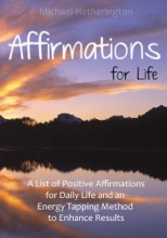 Affirmations for Life: A List of Postive Affirmations for Daily Life and an Energy Tapping Method to Enhance Results