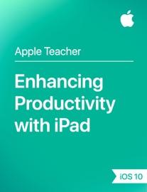Enhancing Productivity with iPad iOS 10 - Apple Education