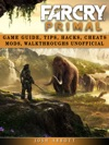 Far Cry Primal Game Guide Tips Hacks Cheats Mods Walkthroughs Unofficial