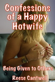 CONFESSIONS OF A HAPPY HOTWIFE: BEING GIVEN TO OTHERS