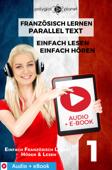 Französisch Lernen - Paralleltext : Einfach Lesen - Einfach Hören : Audio + eBook Nr. 1