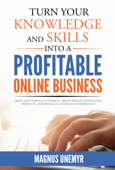 Turn your knowledge and skills into a profitable online business