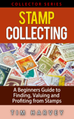 Stamp Collecting   A Beginners Guide to Finding, Valuing and Profiting from Stamps