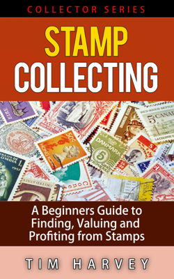 Tim Harvey - Stamp Collecting   A Beginners Guide to Finding, Valuing and Profiting from Stamps libro