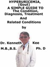 HyperUricemia Gout A Simple Guide To The Condition Diagnosis Treatment And Related Conditions