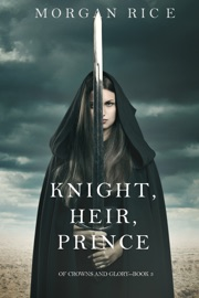 Knight, Heir, Prince (Of Crowns and Glory—Book 3) - Morgan Rice