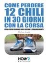 Come Perdere 12 Chili In 30 Giorni Con La Corsa