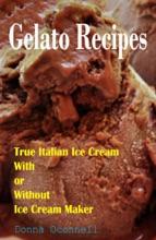 100 Gelato Recipes : True Italian Ice Cream With or Without Ice Cream Maker