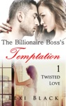 The Billionaire Bosss Temptation 1 Twisted Love