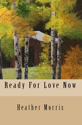 Heather Morris - Ready For Love Now- Book 6 of the Colvin Series