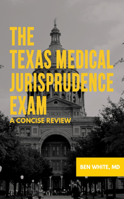 The Texas Medical Jurisprudence Exam - Ben White, M.D. book